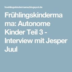 Frühlingskindermama: Autonome Kinder Teil 3 - Interview mit Jesper Juul