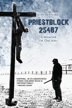 "Priestblock 25487: A Memoir of Dachau -- In May 1941, Father Jean Bernard was arrested for denouncing the Nazis and sent to Dachau's ""Priest Block,"" a barracks that housed more than 3,000 clergymen (the vast majority Roman Catholic priests). Priestblock 25487 is Father Bernard's memoir of these events — a gripping, vivid account of survival amid inhuman brutality and torture."