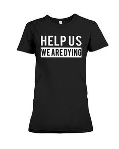 CHECK OUT OTHER AWESOME DESIGNS HERE!      HELP US WE ARE DYING SHIRT | Support Puerto Rico TShirt  #prayforpuertorico Pray for Puerto Rico      TIP: If you buy 2 or more (hint: make a gift for someone or team up) you'll save quite a lot on shipping.      Guaranteed safe and secure checkout via:  Paypal | VISA | MASTERCARD      Click theGREEN BUTTON, select your size and style.      ▼▼ ClickGREEN BUTTONBelow To Order ▼▼      THANK YOU!