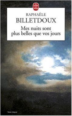 Amazon.fr - Mes nuits sont plus belles que vos jours - Raphaële Billetdoux - Livres