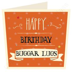 Happy Birthday Buggar Lugs Card - we love our new card suitable for males and females who are affectionately know as BUGGAR LUGS!!
