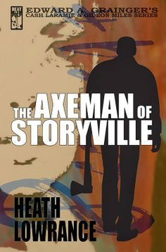 Coming Soon: The Axeman of Storyville (Cash Laramie & Gideon Miles Series) by Heath Lowrance. New Orleans, 1921. It's a new world for former U.S. Marshal Gideon Miles, now retired and running one of the most popular jazz clubs in the city. But when a deranged axe murderer strikes at the prostitutes of Storyville, and the Black Hand takes up arms, Miles is drawn back into the world he knows so well--the world of evil men, buried secrets, and violent death. Just like old times.