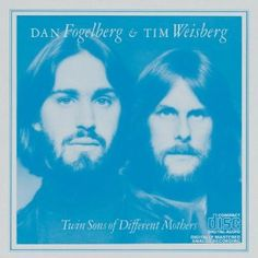 "Dan Fogelberg & Tim Weisberg. Great album, ""Twin Sons of Different Mothers."""