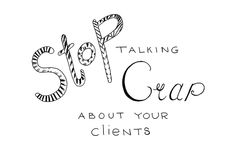 """Stop Talking Crap About Your Clients"" hand-drawn typography by Sasha Endoh"