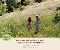 """""""Remember well and bear in mind, a constant friend is hard to find."""" - Laura Ingalls Wilder, Farm Journalist"""