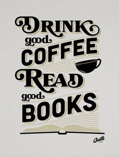 Drink Good Coffee and Read Good Books