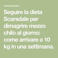 Seguire la dieta Scarsdale per dimagrire mezzo chilo al giorno: come arrivare a 10 kg in una settimana.