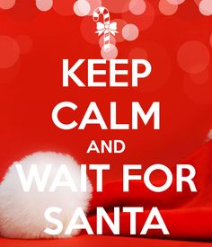 KEEP CALM AND WAIT FOR SANTA BY ERISA