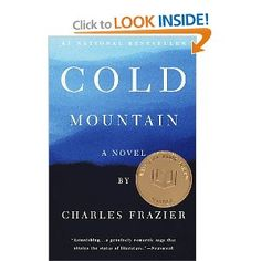 One of my all time favorites. A brilliant first novel by Charles Frazier, makes me I cry every time I read it. My son Ethan recently read it and loved it too.