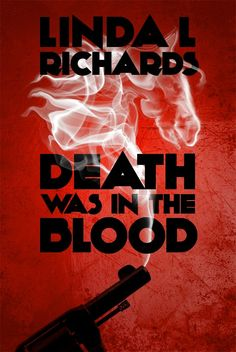 Death Was in the Blood by Linda L. Richards - June 2013