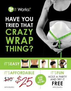 Have you tried It Works Global Crazy Wrap Thing?  Only 45 min of your time to see a great result in a better body...