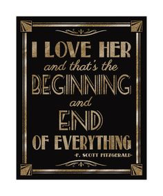 Printable I LOVE HER-beginning and end-fitzgerald quote-Great Gatsby 1920's theme-instant download digital file--black and glitter gold
