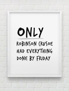 printable 'Only Robinson Crusoe had everything done by Friday' poster // instant download print // black and white home / office print