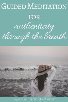 Guided Mindfulness Meditation to connect to your breath, the present moment and your authentic self.