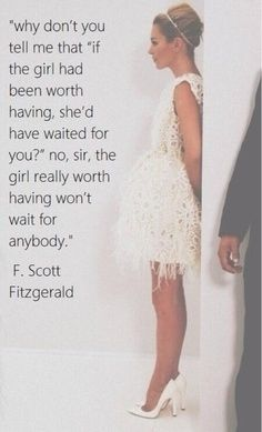 """A girl worth having won't wait for anybody"" and 12 Quotes That Make You Wish F.Scott Fitzgerald Would Write You A Love Letter"