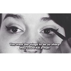 """You want the wings to be so sharp, they could kill a man."" #justsayin #quotes #cateye"