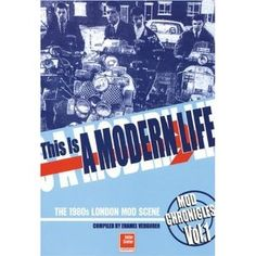 This Is A Modern Life: The 1980s London Mod Scene - a resurgence of the Mod culture took place in the 1980's and was in both the UK and the USA.