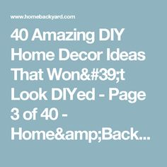 40 Amazing DIY Home Decor Ideas That Won't Look DIYed - Page 3 of 40 - Home&Backyard