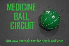 Medicine Ball Circuit: Complete 2-5 rounds depending on desired length of workout. I have been completing 3 rounds in around 25 minutes and end feeling fabulous!