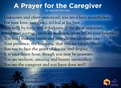 A Prayer for the Caregivers that has to put up with us who is sick.  Thank you, My Caregiver