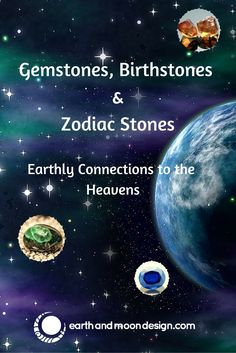 Our attraction to Gemstones, Birthstones & Zodiac signs represents something that we seek. Learn more about Gemstone properties from our 2015 blogs: https://blog.earthandmoondesign.com/gemstones-earthly-connections-heavens