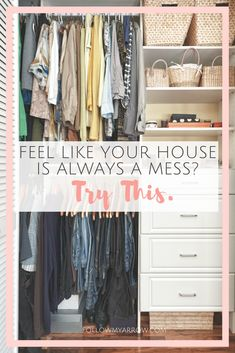 Do you feel like your house is always a mess? Well I have just the fix.