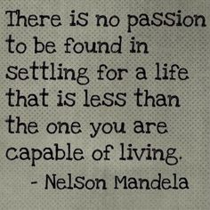 Live a life of passion! But some don't even know how to spell it much less live with it.