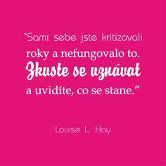 Opustila nás Louise Hay. Žena, která milovala svůj život - Osobní rozvoj - Blogy - ŽENY sro Louise Hay, Bude, Motto, Quotes, Quotations, Mottos, Quote, Shut Up Quotes