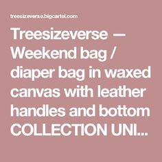 Treesizeverse — Weekend bag / diaper bag in waxed canvas with leather handles and bottom COLLECTION UNISEX