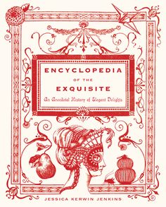 """~Beautiful Book Jackets...Modern Library Series....Art Director Emily Mahon;  cover illustration by Elizabeth Haidle...""""the Encyclopedia of the Exquisite focuses on the elegant, the rare, the commonplace, and the delightful."""""""
