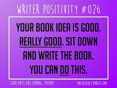 "Writer Positivity - The only ""wrong"" way to write a book is to not write it at all. So get writing!"