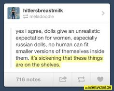 Unrealistic expectations…  That is true!!  I mean barbies boobs were at least realistic!!!!!!!!!!!!!!