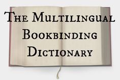 The Multilingual Bookbinding Dictionary. an international dictionary of bookbinding and conservation terms, now available in website form (powered by Drupal) & free of use to anyone. The goal of this project is to combine, in one place, all the known bookbinding and book conservation terminology, in as many languages as possible. We are also including both current and archaic terms, to make the dictionary useful for both practicing conservators and bookbinders, as well as book history…