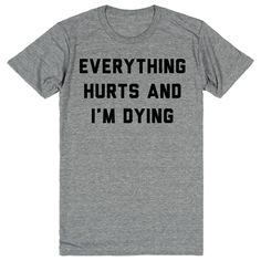"""""""Everything hurts and i'm dying,"""" quoth the great Leslie Knope triumphantly post workout. We love the show Parks and Recreation, and we hope you do to. This shirt is inspired by Amy Poehler's performa"""
