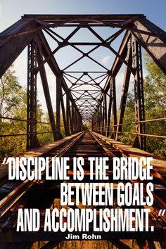 """Discipline is the bridge between goals and accomplishment."" - Jim Rohn {17 Inspiring Quotes about Goals}"