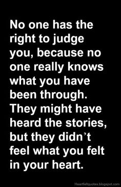 No one has the right to judge you.