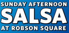 Sunday Afternoon Salsa at Robson Square - Sun, 30 Jun 2013 - every sunday until aug 25, 2013
