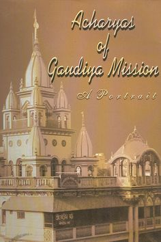 Acharyas of Gaudiya Mission is published in the form of a portrait to attract the readers towards the brief biographies with rare photographs, qualities, contributions and spiritual messages of the Gaudiya Acharyas.
