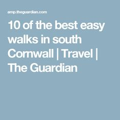 10 of the best easy walks in south Cornwall | Travel | The Guardian