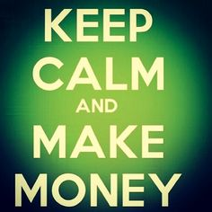 Keep calm and make money. - Because worry is negative goal setting.