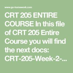 CRT 205 ENTIRE COURSE In this file of CRT 205 Entire Course you will find the next docs:  CRT-205-Week-2-Ambiguous-Claims-Quiz-I.doc CRT-205-Week-2-Chapter-Review-Quiz.doc CRT-205-Week-2-Claims-and-Arguments-Quiz.doc CRT-205-Week-2-Defining-Terms-Quiz-I.doc CRT-205-Week-2-Subjectivism-and-Value-Judgments-Quiz.doc CRT-205-Week-2-Vagueness-Quiz.doc CRT-205-Week-2-Writing-Argumentative-Essays-Quiz-II.doc CRT-205-Week-3-Analyzing-Credibility.doc…