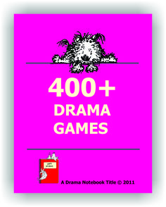 FREE to Drama Notebook members! 400 drama games--many of them completely original. Arranged alphabetically. Also free with membership are all of the games organized by category. Plus over 3,000 pages of lesson plans, scripts, videos and more. Only $9.95 gives you complete access. www.dramanotebook.com