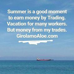 GET MORE  girolamoaloe.com  Summer is a good moment to earn money by Trading. Vacation for many employees. But money from my trades. #GirolamoAloe