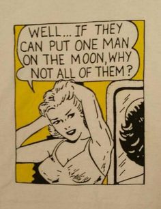 """Panel   """"Well... if they can put one man on the moon, why not all of them?"""