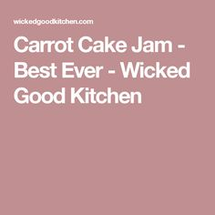 Carrot Cake Jam - Best Ever - Wicked Good Kitchen