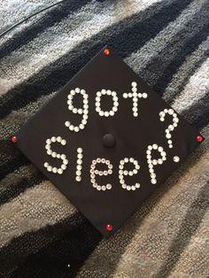 Graduation cap. Got sleep? Creative way to decorate.