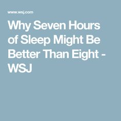 Why Seven Hours of Sleep Might Be Better Than Eight - WSJ