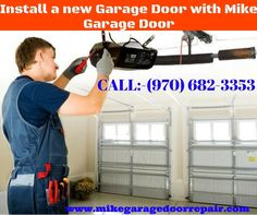 Install a new Garage Door with Mike Garage Door    CALL (970) 682-3353 or Visit on www.mikegaragedoorrepair.com