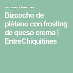 Bizcocho de plátano con frosting de queso crema | EntreChiquitines