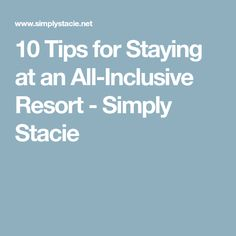 10 Tips for Staying at an All-Inclusive Resort - Simply Stacie